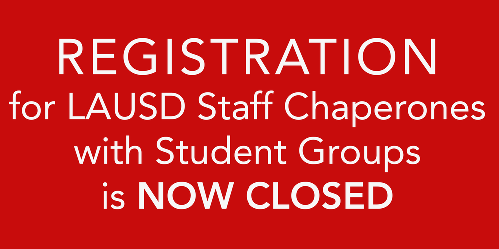 Registration for LAUSD Staff Chaperones with students is Closed